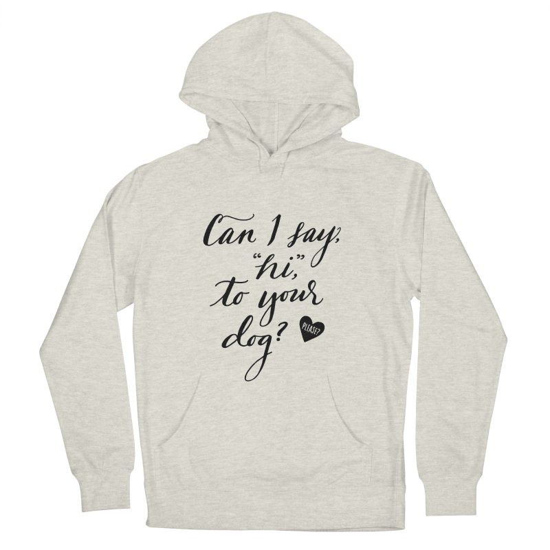 Can I Say Hi To Your Dog? Women's French Terry Pullover Hoody by Jen Marquez Ginn's Shop