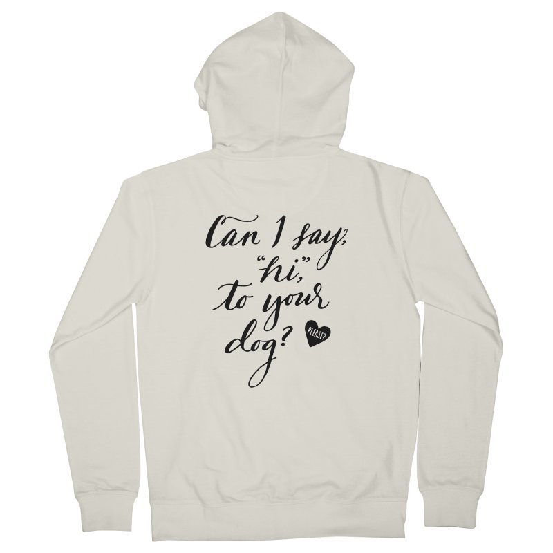 Can I Say Hi To Your Dog? Women's French Terry Zip-Up Hoody by Jen Marquez Ginn's Shop