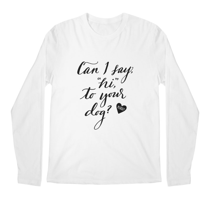 Can I Say Hi To Your Dog? Men's Regular Longsleeve T-Shirt by Jen Marquez Ginn's Shop