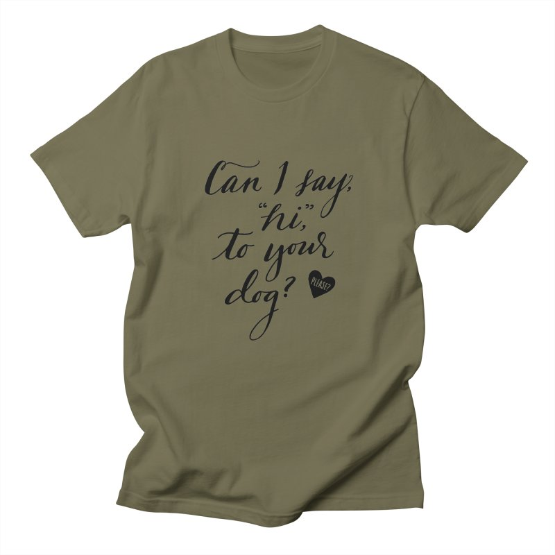 Can I Say Hi To Your Dog? Women's Regular Unisex T-Shirt by Jen Marquez Ginn's Shop