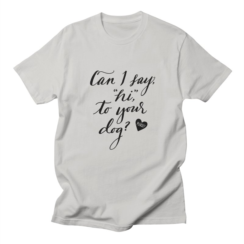 Can I Say Hi To Your Dog? Women's T-Shirt by Jen Marquez Ginn's Shop
