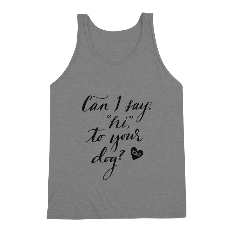 Can I Say Hi To Your Dog? Men's Tank by Jen Marquez Ginn's Shop
