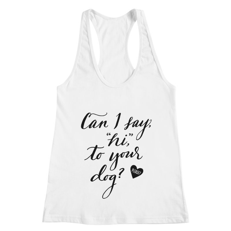 Can I Say Hi To Your Dog? Women's Racerback Tank by Jen Marquez Ginn's Shop