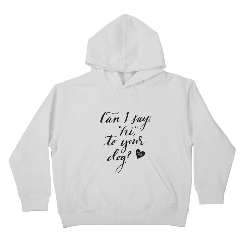 Can I Say Hi To Your Dog? Kids Pullover Hoody by Jen Marquez Ginn's Shop