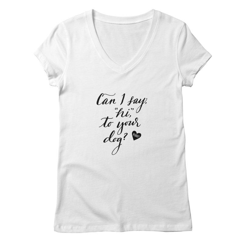 Can I Say Hi To Your Dog? Women's V-Neck by Jen Marquez Ginn's Shop