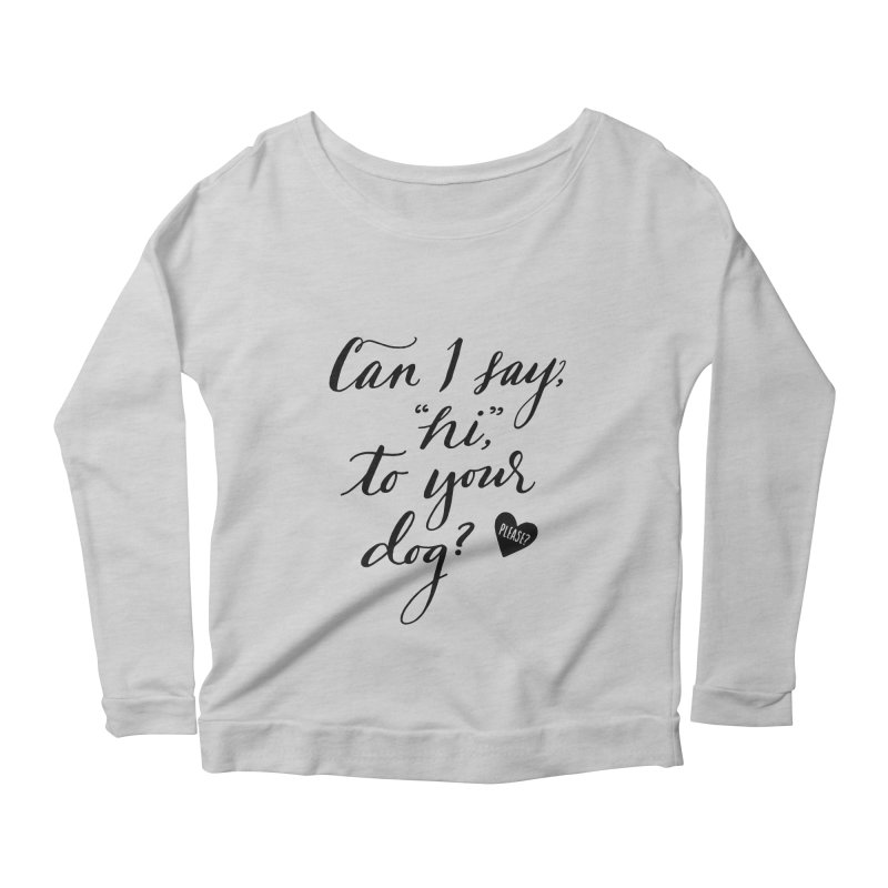 Can I Say Hi To Your Dog? Women's Scoop Neck Longsleeve T-Shirt by Jen Marquez Ginn's Shop