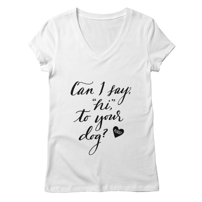 Can I Say Hi To Your Dog? Women's Regular V-Neck by Jen Marquez Ginn's Shop