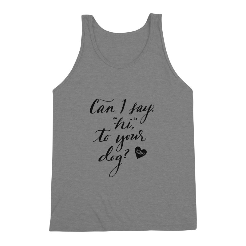Can I Say Hi To Your Dog? Men's Triblend Tank by Jen Marquez Ginn's Shop