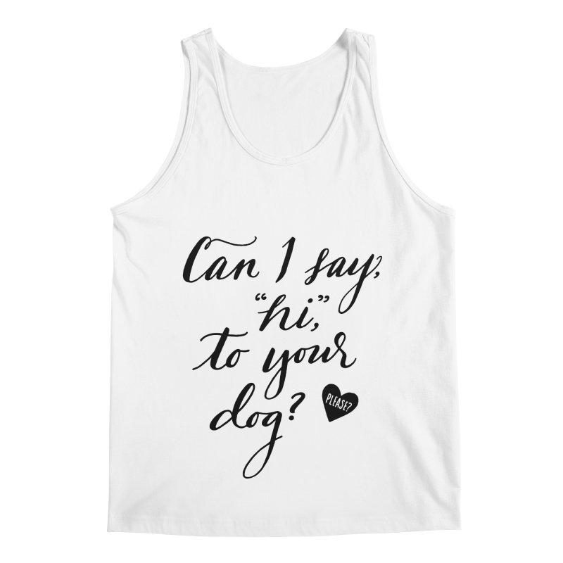 Can I Say Hi To Your Dog? Men's Regular Tank by Jen Marquez Ginn's Shop