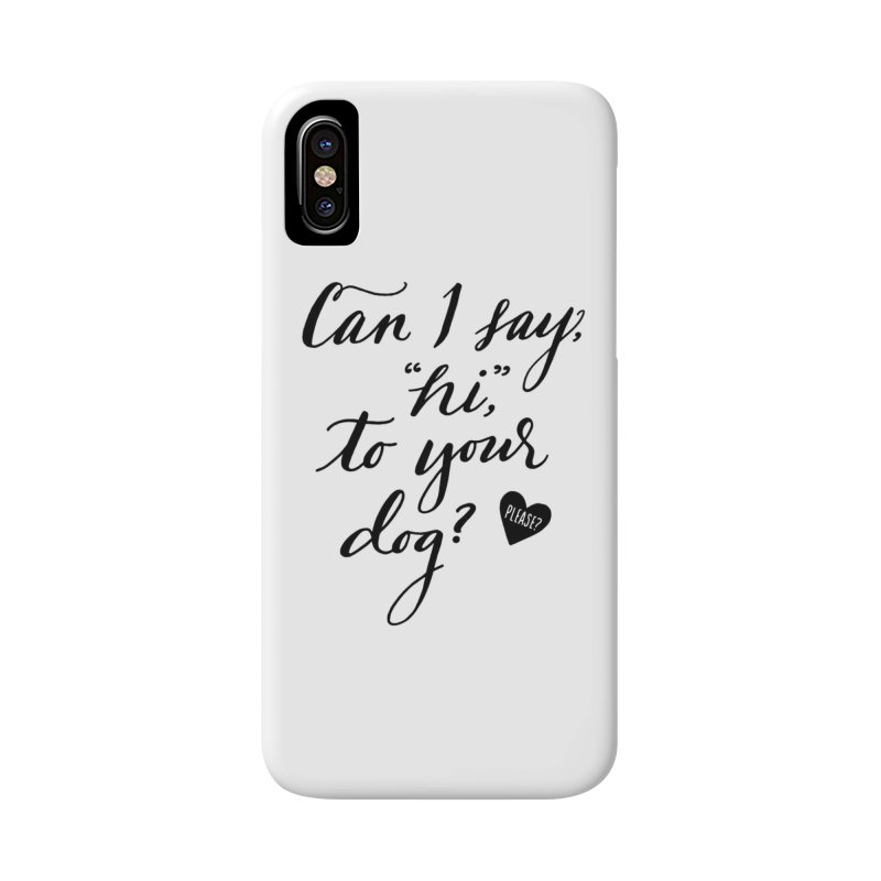 Can I Say Hi To Your Dog? Accessories Phone Case by Jen Marquez Ginn's Shop