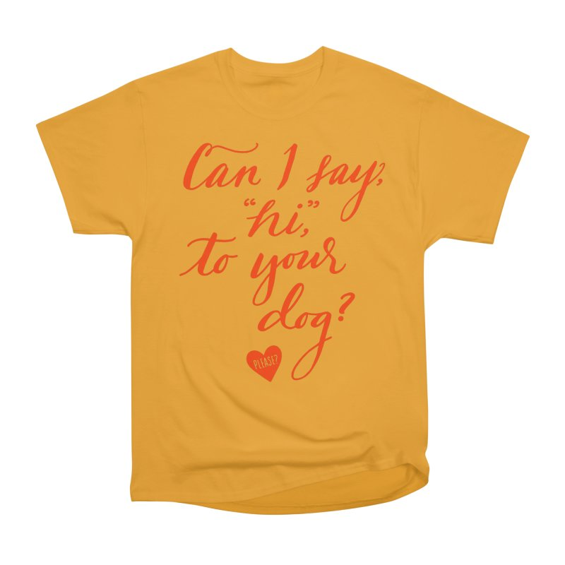 Can I Say Hi To Your Dog? Men's Heavyweight T-Shirt by Jen Marquez Ginn's Shop