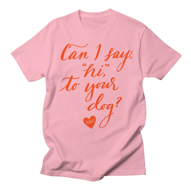 Can I Say Hi To Your Dog? Men's T-Shirt by Jen Marquez Ginn's Shop