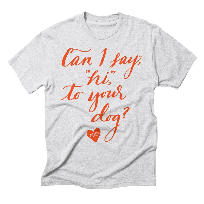 Can I Say Hi To Your Dog? Men's Triblend T-Shirt by Jen Marquez Ginn's Shop