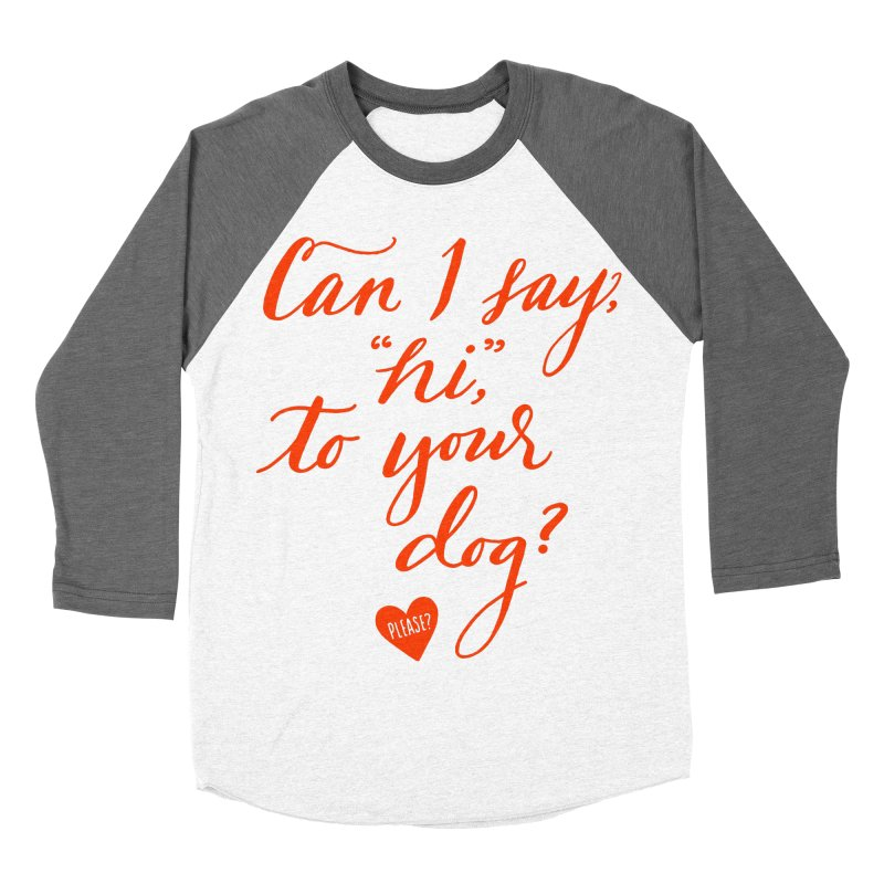 Can I Say Hi To Your Dog? Men's Baseball Triblend T-Shirt by Jen Marquez Ginn's Shop