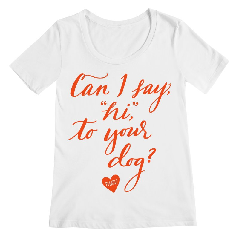 Can I Say Hi To Your Dog? Women's Scoopneck by Jen Marquez Ginn's Shop