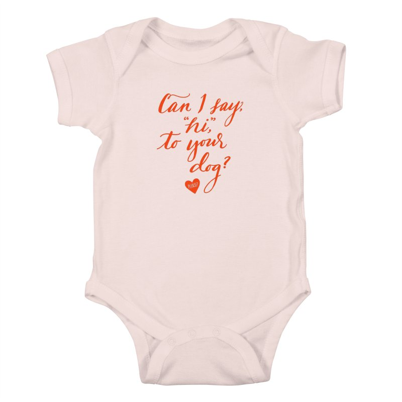 Can I Say Hi To Your Dog? Kids Baby Bodysuit by Jen Marquez Ginn's Shop