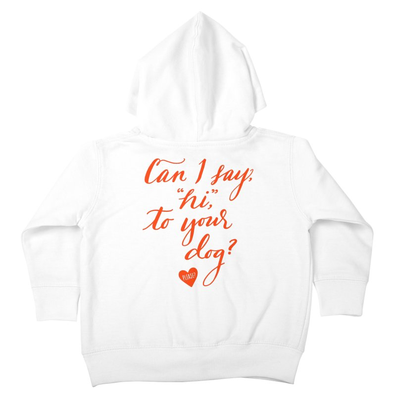 Can I Say Hi To Your Dog? Kids Toddler Zip-Up Hoody by Jen Marquez Ginn's Shop