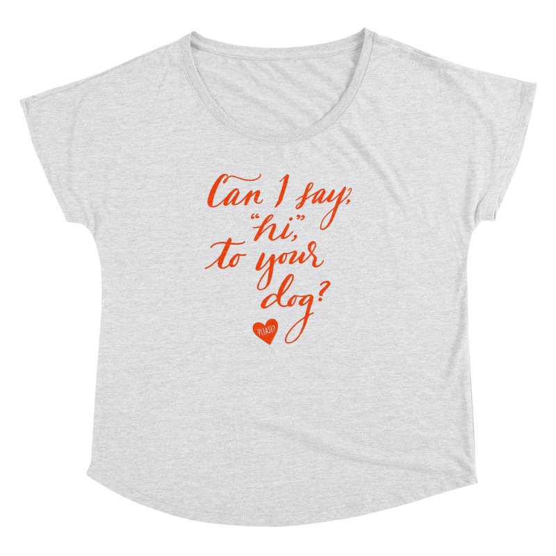 Can I Say Hi To Your Dog? Women's Dolman by Jen Marquez Ginn's Shop