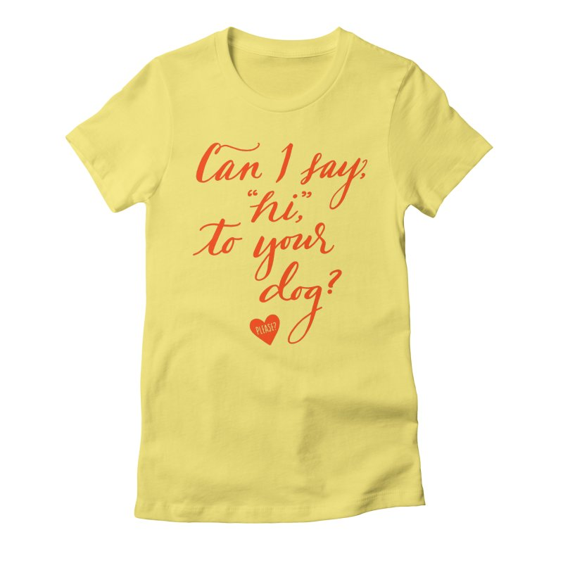 Can I Say Hi To Your Dog? Women's Fitted T-Shirt by Jen Marquez Ginn's Shop