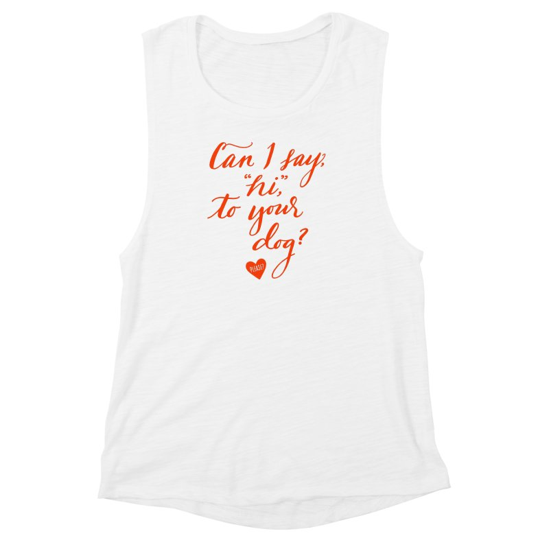 Can I Say Hi To Your Dog? Women's Muscle Tank by Jen Marquez Ginn's Shop