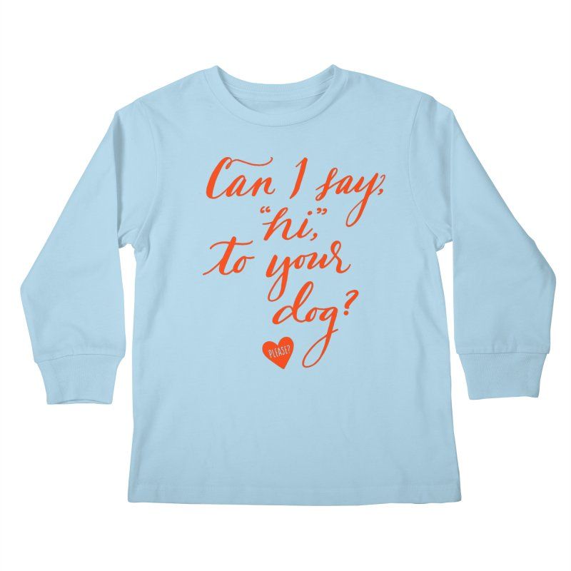 Can I Say Hi To Your Dog? Kids Longsleeve T-Shirt by Jen Marquez Ginn's Shop