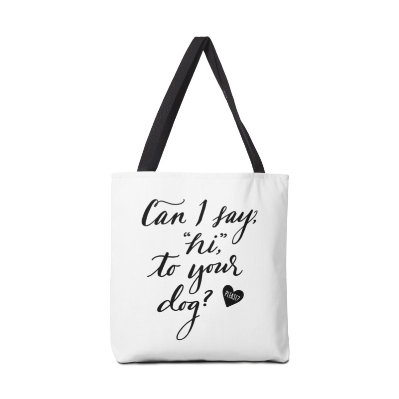 Can I Say Hi To Your Dog? Accessories Tote Bag Bag by Jen Marquez Ginn's Shop