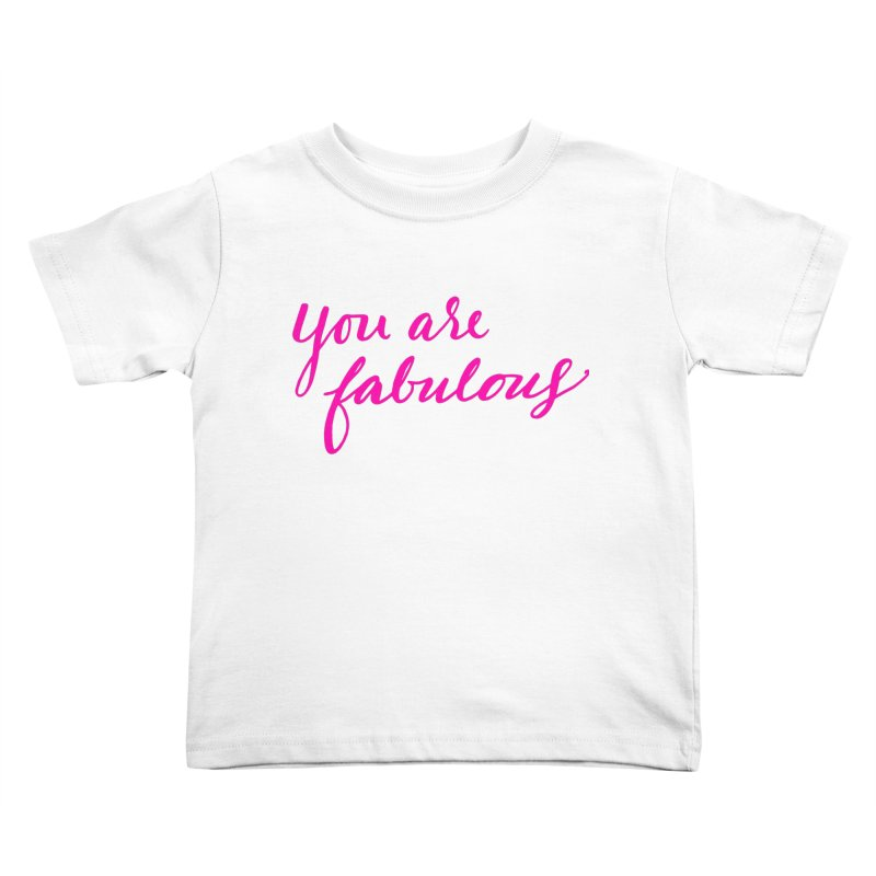 You Are Fabulous Kids Toddler T-Shirt by Jen Marquez Ginn's Shop