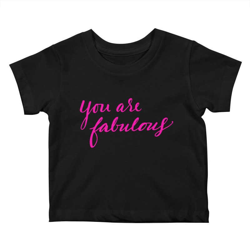You Are Fabulous Kids Baby T-Shirt by Jen Marquez Ginn's Shop