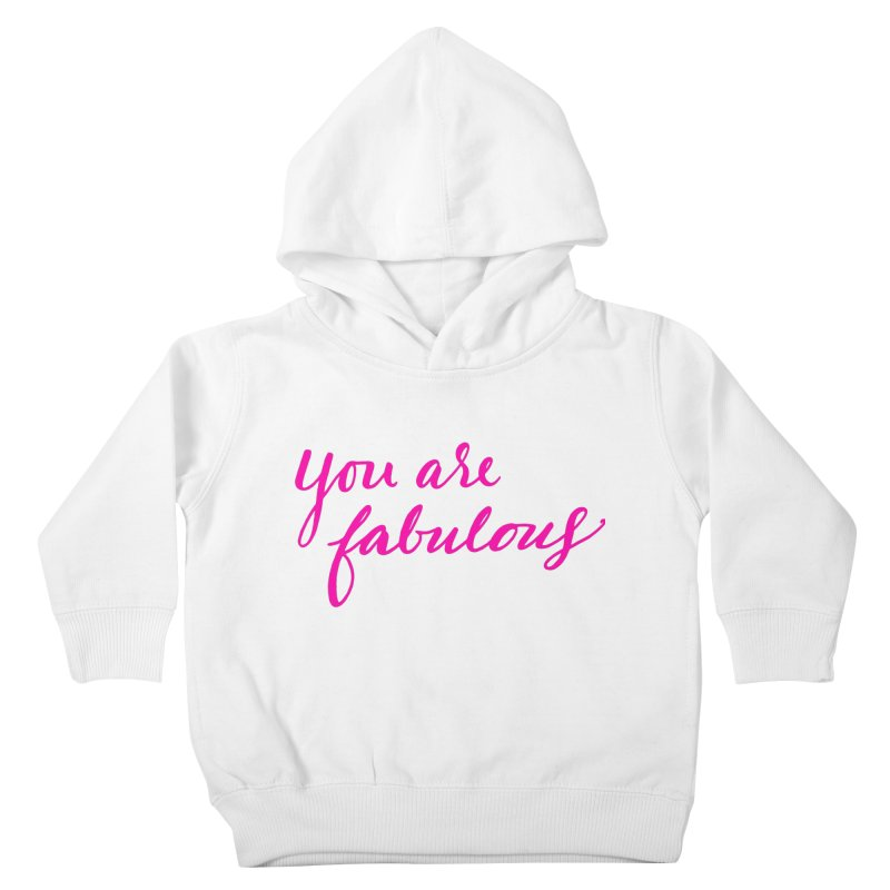 You Are Fabulous Kids Toddler Pullover Hoody by Jen Marquez Ginn's Shop