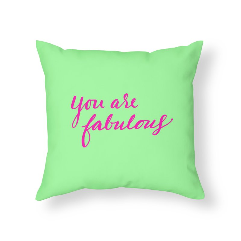 You Are Fabulous Home Throw Pillow by Jen Marquez Ginn's Shop