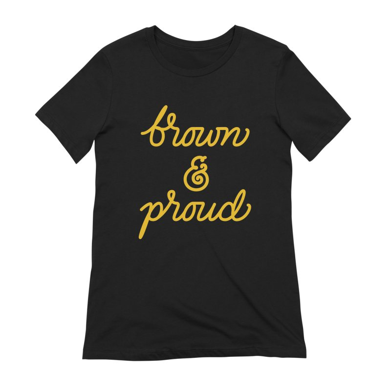 Brown & Proud Women's T-Shirt by Jen Marquez Ginn's Shop