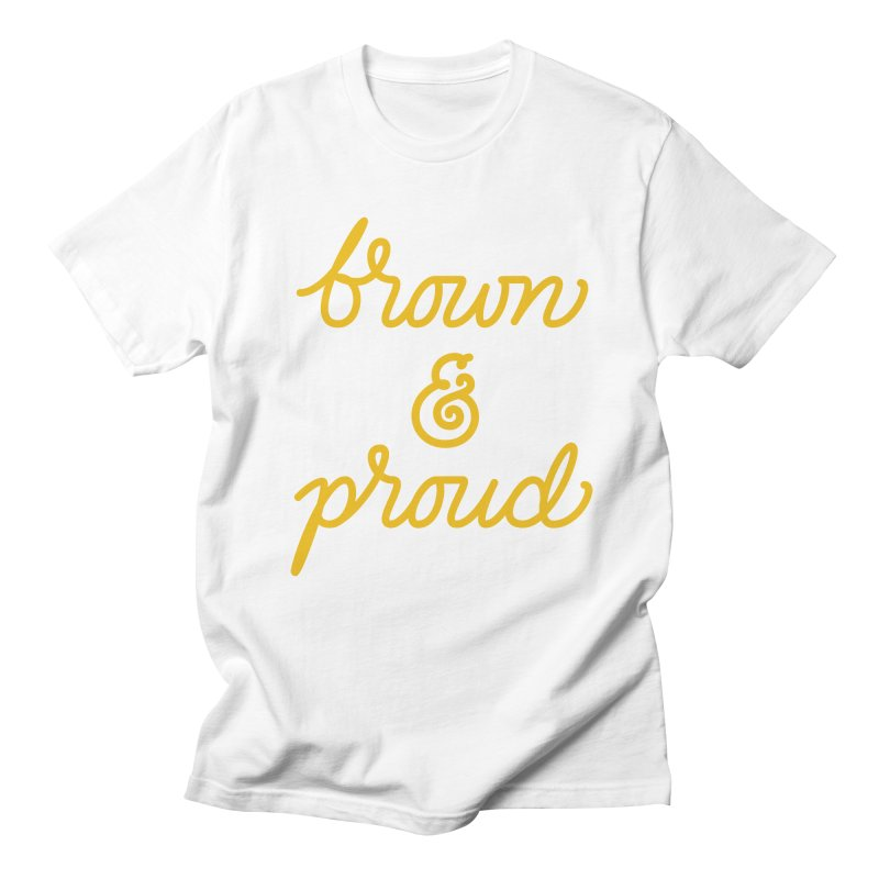 Brown & Proud Women's Regular Unisex T-Shirt by Jen Marquez Ginn's Shop