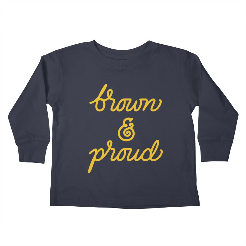 Brown & Proud Kids Toddler Longsleeve T-Shirt by Jen Marquez Ginn's Shop