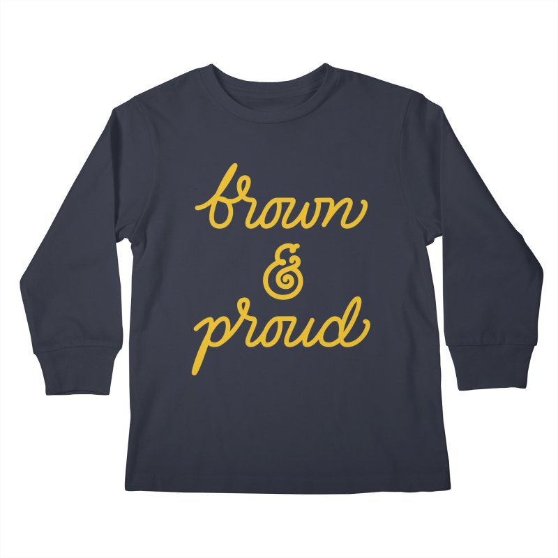 Brown & Proud Kids Longsleeve T-Shirt by Jen Marquez Ginn's Shop