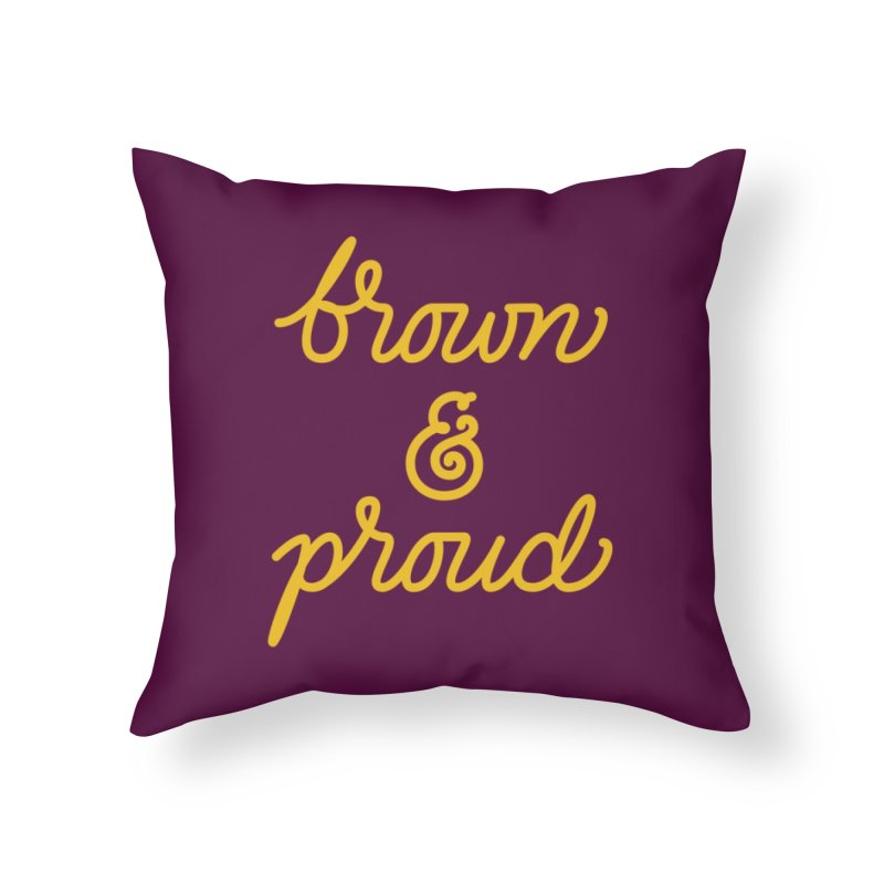 Brown & Proud Home Throw Pillow by Jen Marquez Ginn's Shop
