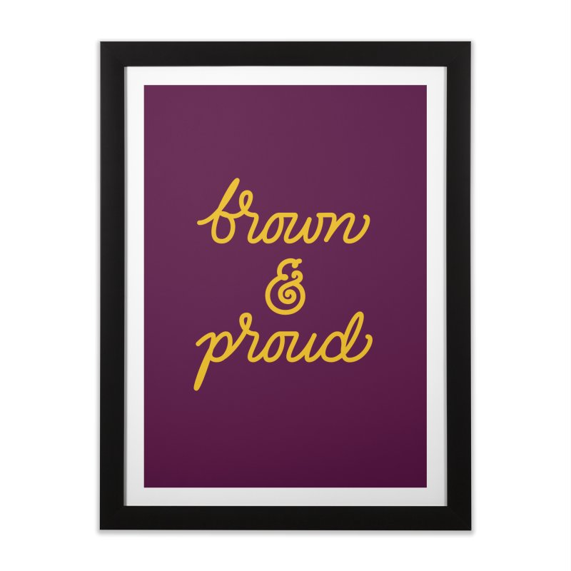 Brown & Proud Home Framed Fine Art Print by Jen Marquez Ginn's Shop