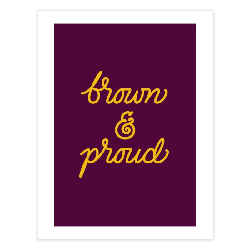 Brown & Proud Home Fine Art Print by Jen Marquez Ginn's Shop