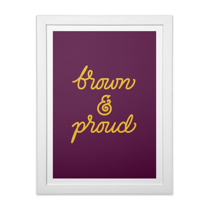 Brown & Proud Home Framed Fine Art Print by Jen Marquez Ginn's Shop