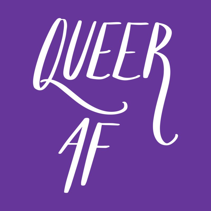 Queer AF None  by Jen Marquez Ginn's Shop