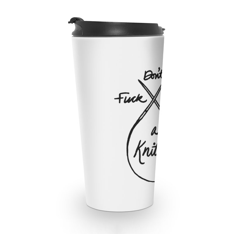 Don't Fuck with a Knitter Accessories Travel Mug by Jen Marquez Ginn's Shop
