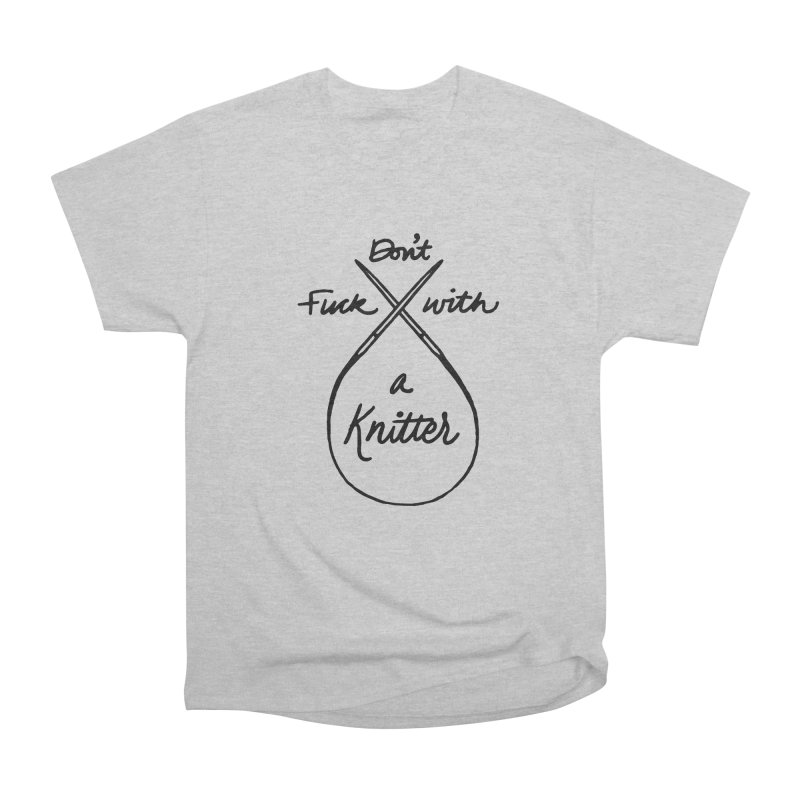 Don't Fuck with a Knitter Men's T-Shirt by Jen Marquez Ginn's Shop