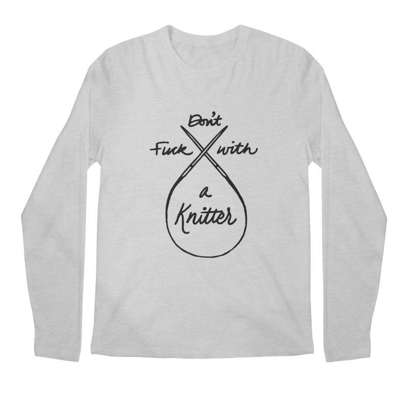 Don't Fuck with a Knitter Men's Longsleeve T-Shirt by Jen Marquez Ginn's Shop