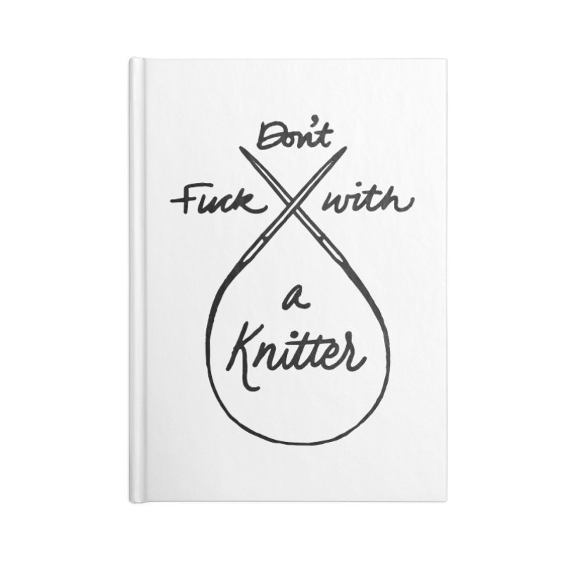 Don't Fuck with a Knitter Accessories Notebook by Jen Marquez Ginn's Shop