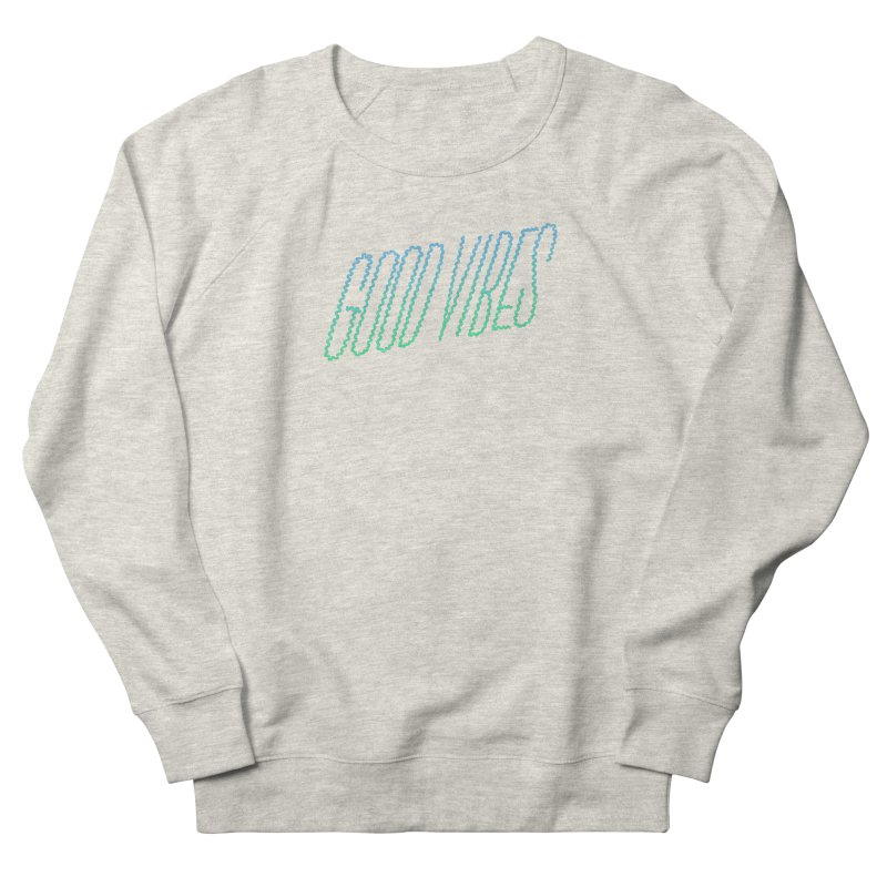 Good Vibes Women's Sweatshirt by jenmussari's Artist Shop