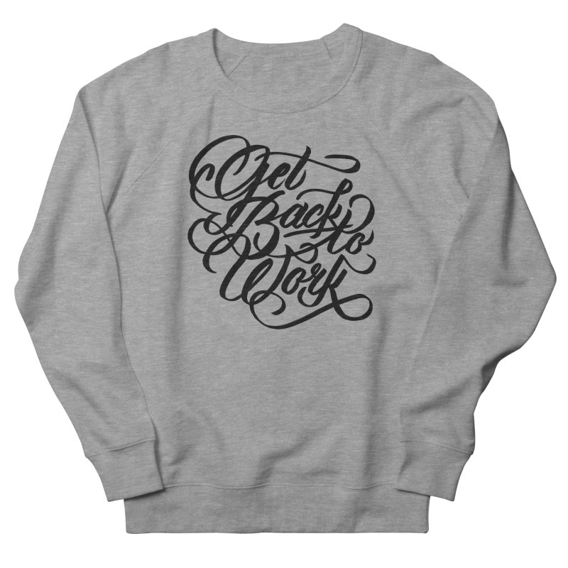 Get Back To Work Women's Sweatshirt by jenmussari's Artist Shop