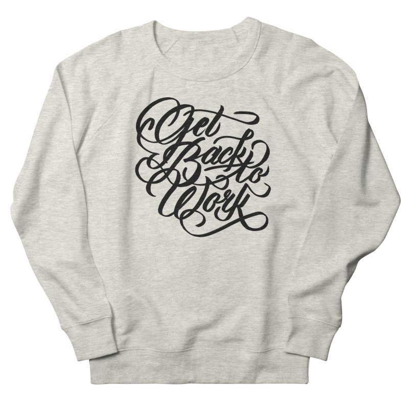 Get Back To Work Women's Sweatshirt by jenmussari's Artist Shop