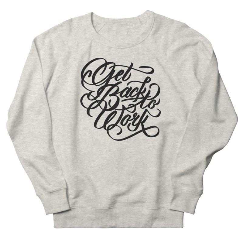 Get Back To Work Men's Sweatshirt by jenmussari's Artist Shop