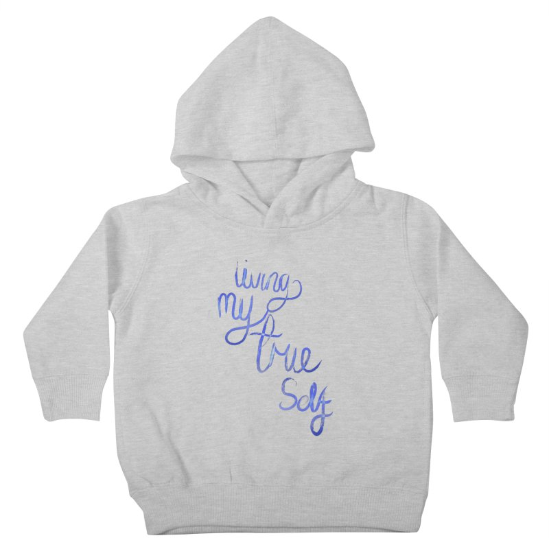 living my true self Kids Toddler Pullover Hoody by Jenna YoNa Bloom's Artist Shop