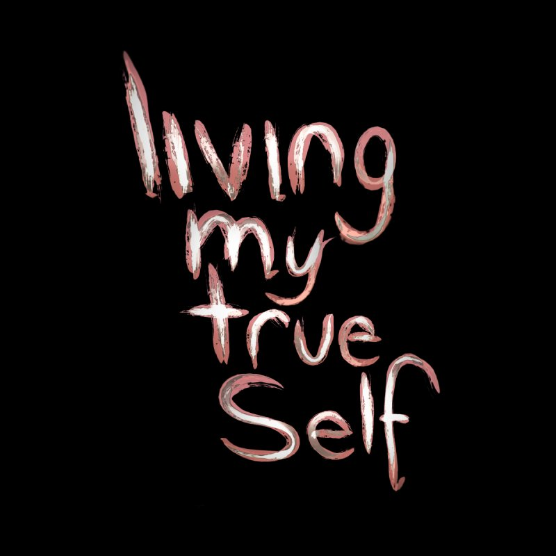 Living my true self Men's T-Shirt by Jenna YoNa Bloom's Artist Shop