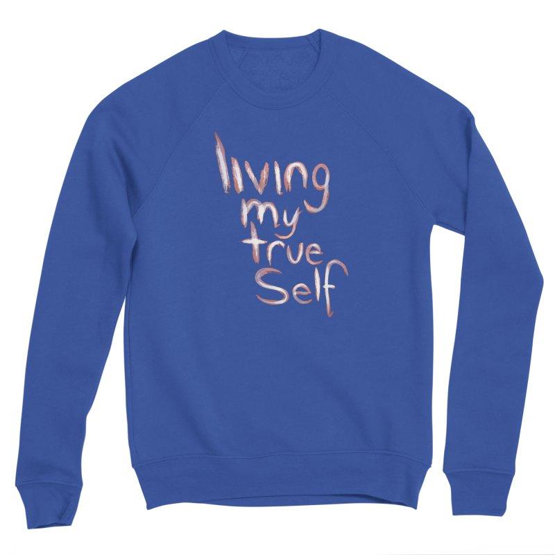 Living my true self Women's Sweatshirt by Jenna YoNa Bloom's Artist Shop